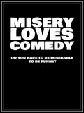 Misery Loves Comedy